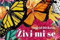 """Recenzija Marine Mađarević: Roman """"Živi mi se""""  Ingrid Divković - krila leptira, filozofski duh i razmišljanja o životu..."""